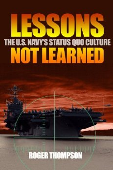 Bookcover artwork of Lessons Not Leaned; The U.S. Navy's Status Quo Culture by Roger Thompson
