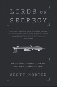 Book cover: Lords of Secrecy by Scott Horton